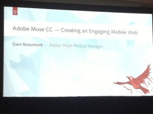 "last session at MAX, ""Designing for Mobile Devices with Adobe Muse"", presented by Dani Beaumont, Group Product Manager at Adobe Systems, Inc."